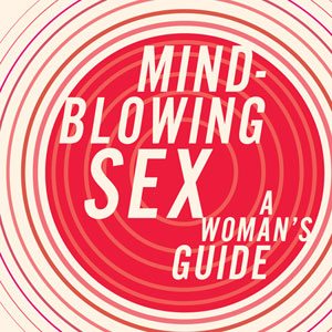 Book Excerpt: Mind-Blowing Sex: A Woman's Guide by Diana Cage