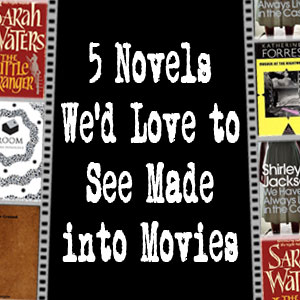Five Novels We'd Love to See Made Into Movies