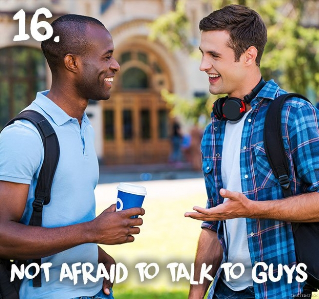 16. Not afraid to talk to guys